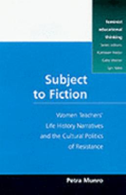Subject to Fiction Women Teachers' Life History Narratives and Cultural Politics of Resistance