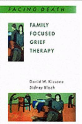 Family Focused Grief Therapy A Model of Family-Centered Care During Pallative Care and Bereavement