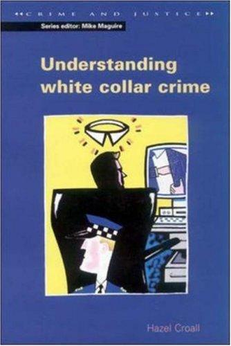 Understanding White Collar Crime (Crime and Justice)