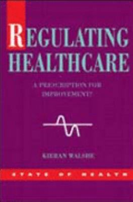 Regulating Healthcare A Prescription for Improvement?