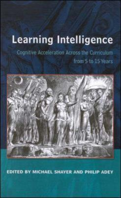 Learning Intelligence Cognitive Acceleration Across the Curriculum from 5 to 15 Years