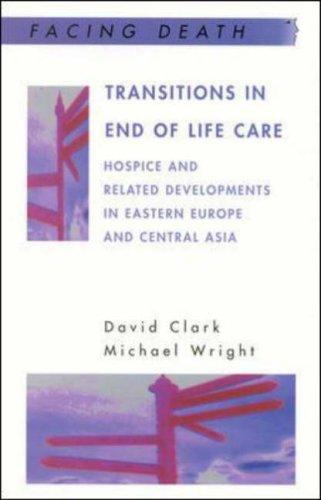 Transitions in End of Life Care: Hospice and Related Developments in Eastern Europe and Central Asia (Facing Death)