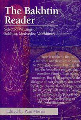 Bakhtin Reader Selected Writings of Bakhtin, Medvedev and Voloshinov