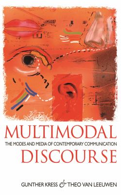 Multimodal Discourse The Modes and Media of Contemporary Communication