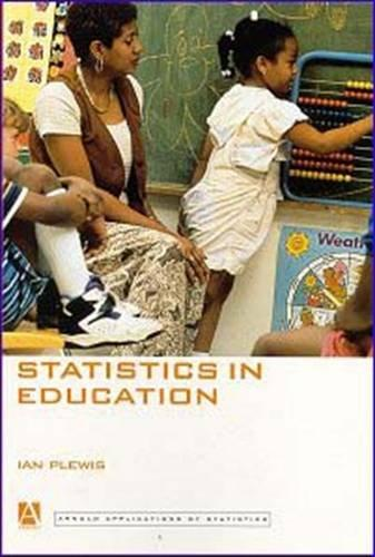 Statistics in Education (Arnold Applications of Statistics Series)