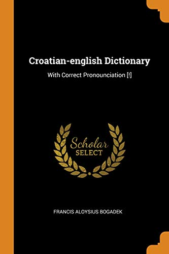 Croatian-English Dictionary: With Correct Pronounciation [!]