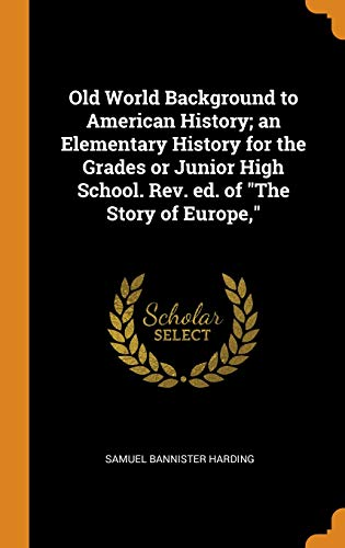 Old World Background to American History; An Elementary History for the Grades or Junior High School. Rev. Ed. of the Story of Europe,