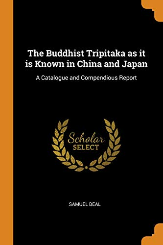 The Buddhist Tripitaka as It Is Known in China and Japan: A Catalogue and Compendious Report