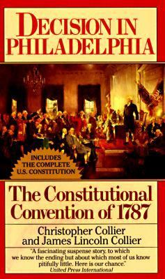 Decision in Philadelphia The Constitutional Convention of 1787
