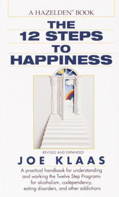 Twelve Steps to Happiness A Handbook for All Twelve Steppers