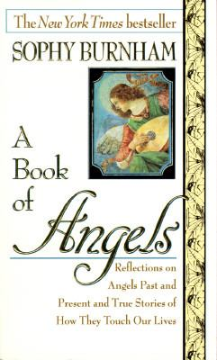 Book of Angels Reflections on Angels Past and Present and True Stories of How They Touch Our Lives