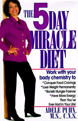 The 5 Day Miracle Diet: Conquer Food Cravings, Lose Weight, and Feel Better than You Ever Have in Your Life!