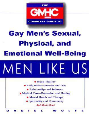 Men Like Us The Gmhc Complete Guide to Gay Men's Sexual, Physical, and Emotional Well-Being