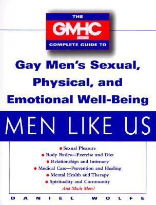 Men Like Us: The GMHC Complete Guide to Gay Men's Sexual, Physical, and Emotional Well-Being - Daniel Wolfe - Hardcover - 1 ED