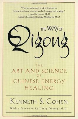 Way of Qigong The Art and Science of Chinese Energy Healing