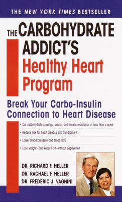 Carbohydrate Addict's Healthy Heart Program Break Your Carbo-Insulin Connection to Heart Disease