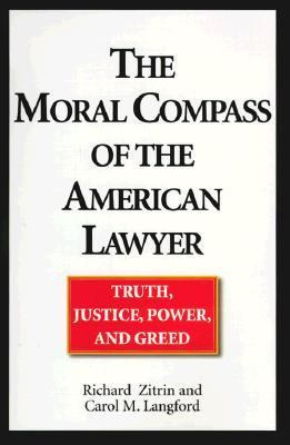 The Moral Compass of the American Lawyer: Truth, Justice, Power and Greed