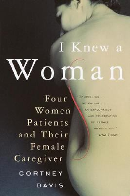 I Knew a Woman Four Women Patients and Their Female Caregiver