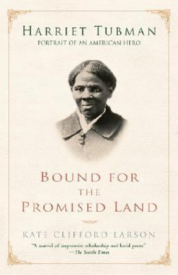 Bound for the Promised Land Harriet Tubman, Portrait of an American Hero