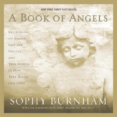 Book of Angels Reflections on Angels Past and Present, and True Stories of How They Touch Our Lives