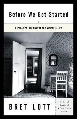 Before We Get Started A Practical Memoir of the Writer's Life