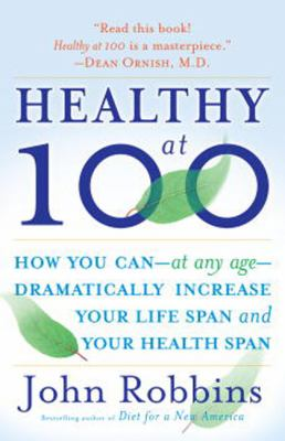 Healthy at 100 The Scientifically Proven Secrets of the World's Healthiest and Longest-lived Peoples