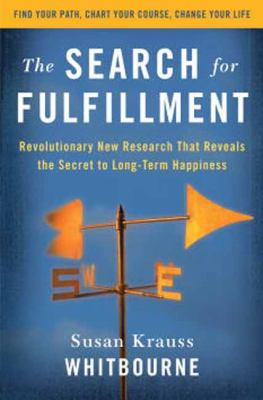 The Search for Fulfillment: Revolutionary New Research That Reveals the Secret to Long-term Happiness