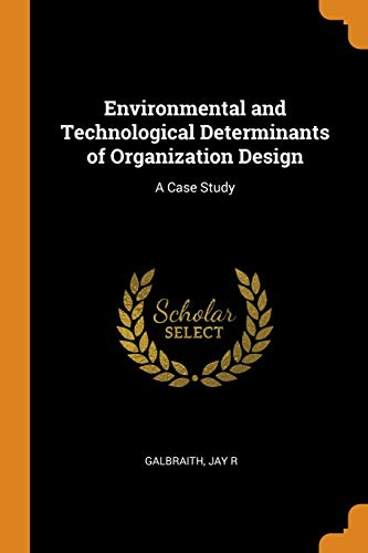 Environmental and Technological Determinants of Organization Design: A Case Study