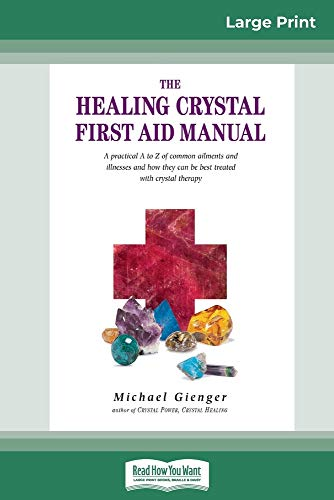 The Healing Crystals First Aid Manual: A Practical A to Z of Common Ailments and Illnesses and How They Can Be Best Treated with Crystal Therapy (16pt Large Print Edition)