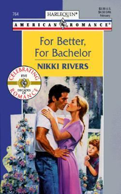 For Better, for Bachelor (Harlequin American Romances #764)
