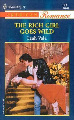 The Rich Girl Goes Wild (Harlequin American Romance Series # 936)
