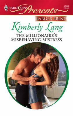 The Millionaire's Misbehaving Mistress (Larger Print Harlequin Presents: Kept for His Pleasure)
