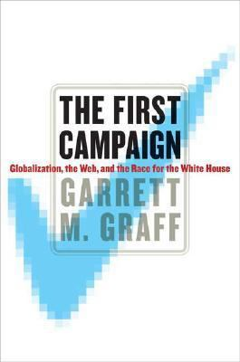 First Campaign Globalization, the Web, and the Race for the White House