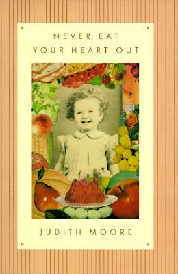 Never Eat Your Heart Out - Judith Moore - Hardcover