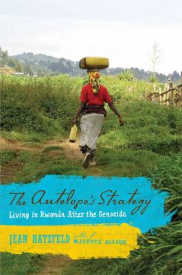 Antelope's Strategy: Living in Rwanda after the Genocide