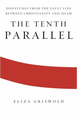 Tenth Parallel : Dispatches from the Fault Line Between Christianity and Islam
