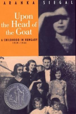 Upon the Head of the Goat A Childhood in Hungary 1939-1944