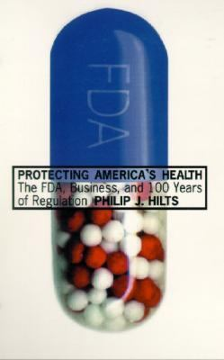 Protecting America's Health The Fda, Business, and One Hundred Years of Regulation