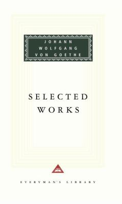 Selected Works Including the Sorrows of Young Werther, Elective Affinities, Italian Journey, Faust