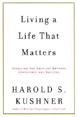 Living a Life That Matters Resolving the Conflict Between Conscience and Success