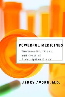 Powerful Medicines The Benefits, Risks, and Costs of Prescription Drugs - Avorn, Jerry pdf epub