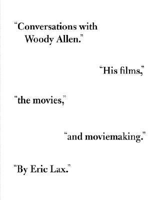 Conversations With Woody Allen His Films, the Movies, and Moviemaking