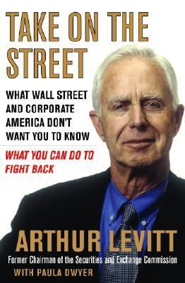 Take On the Street: What Wall Street and Corporate America Don't Want You to Know, and What You Can Do to Fight Back - Levitt, Arthur, Jr., Dwyer, Paula, Levitt, Arthur pdf epub