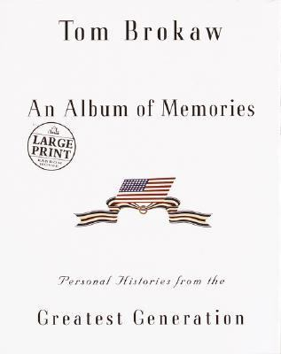 Album of Memories Personal Histories from the Greatest Generation