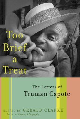Too Brief A Treat The Letters of Truman Capote