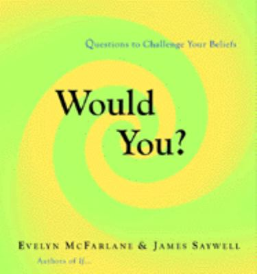 Would You? Questions to Challenge Your Beliefs