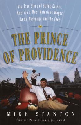 Prince of Providence The Life and Times of Buddy Cianci, America's Most Notorious Mayor, Some Wiseguys, the Feds