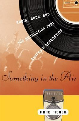 Something in the Air Radio, Rock, And the Revolution That Shaped a Generation
