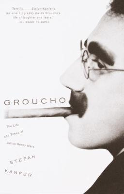 Groucho The Life and Times of Julius Henry Marx
