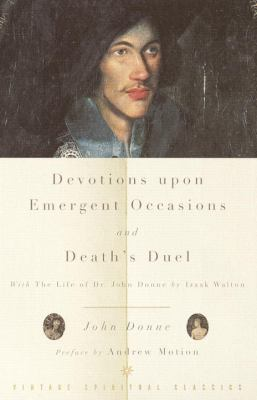 Devotions upon Emergent Occasions and Deaths Duel With the Life of Dr. John Donne